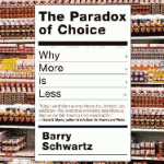 The Paradox of Choice, by Barry Schwartz